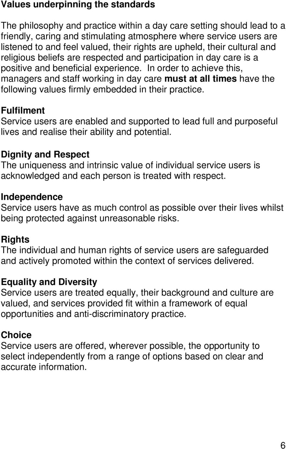 In order to achieve this, managers and staff working in day care must at all times have the following values firmly embedded in their practice.