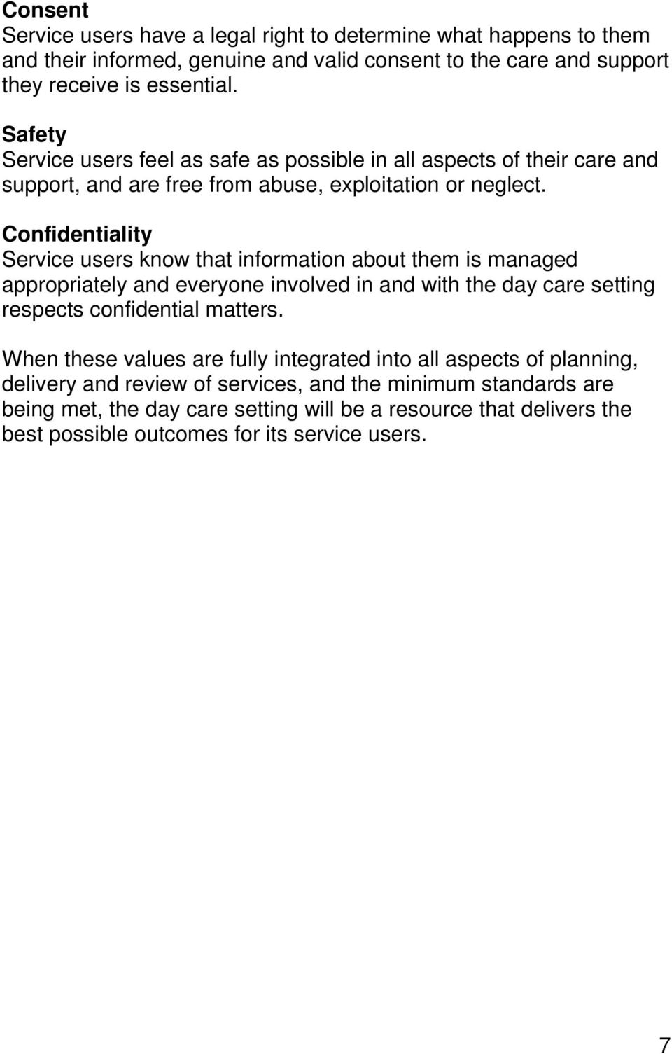 Confidentiality Service users know that information about them is managed appropriately and everyone involved in and with the day care setting respects confidential matters.