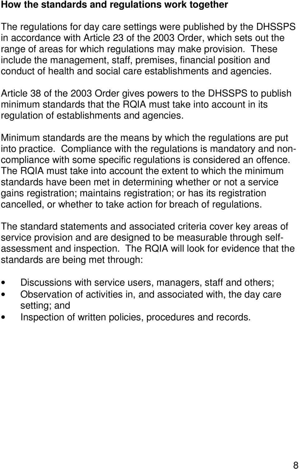Article 38 of the 2003 Order gives powers to the DHSSPS to publish minimum standards that the RQIA must take into account in its regulation of establishments and agencies.