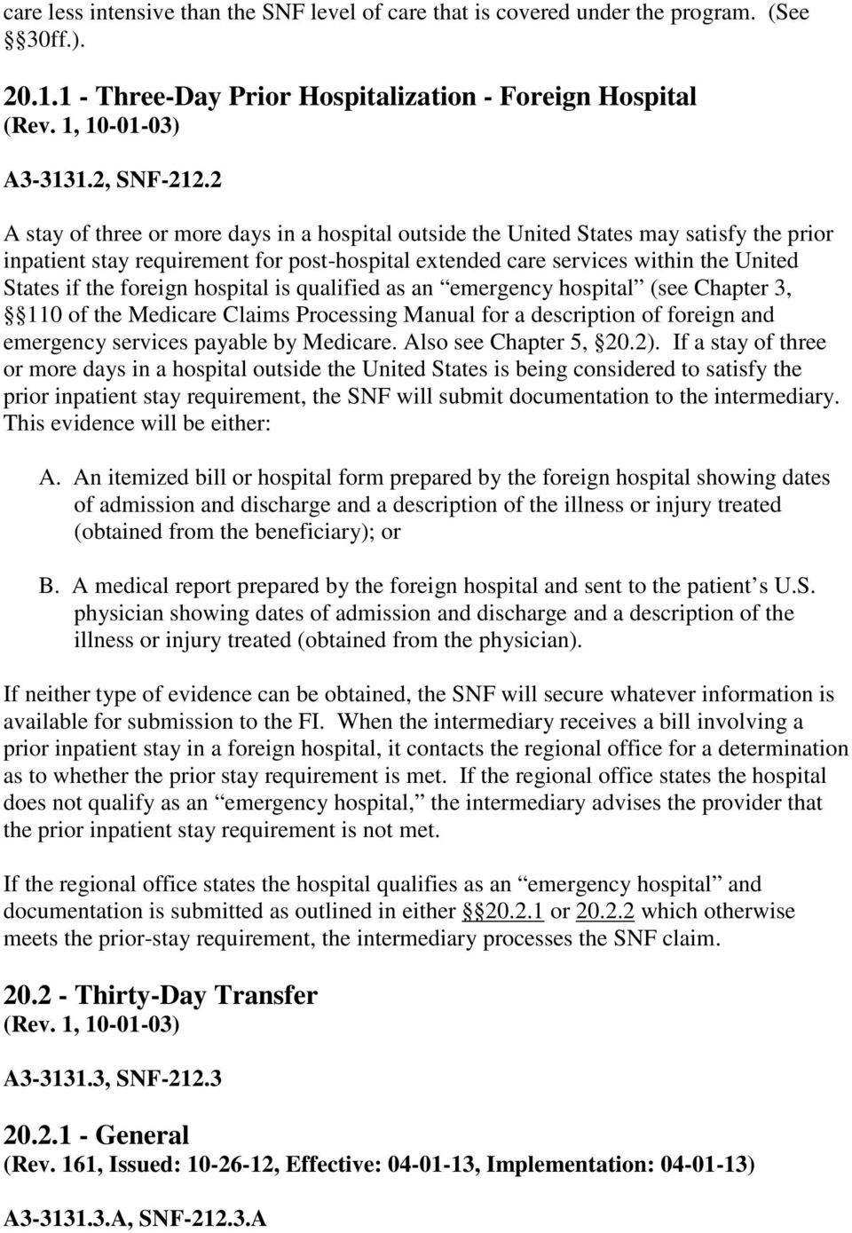 foreign hospital is qualified as an emergency hospital (see Chapter 3, 110 of the Medicare Claims Processing Manual for a description of foreign and emergency services payable by Medicare.