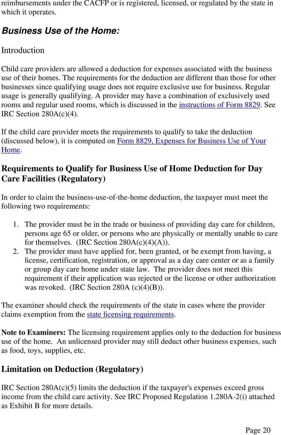 The requirements for the deduction are different than those for other businesses since qualifying usage does not require exclusive use for business. Regular usage is generally qualifying.