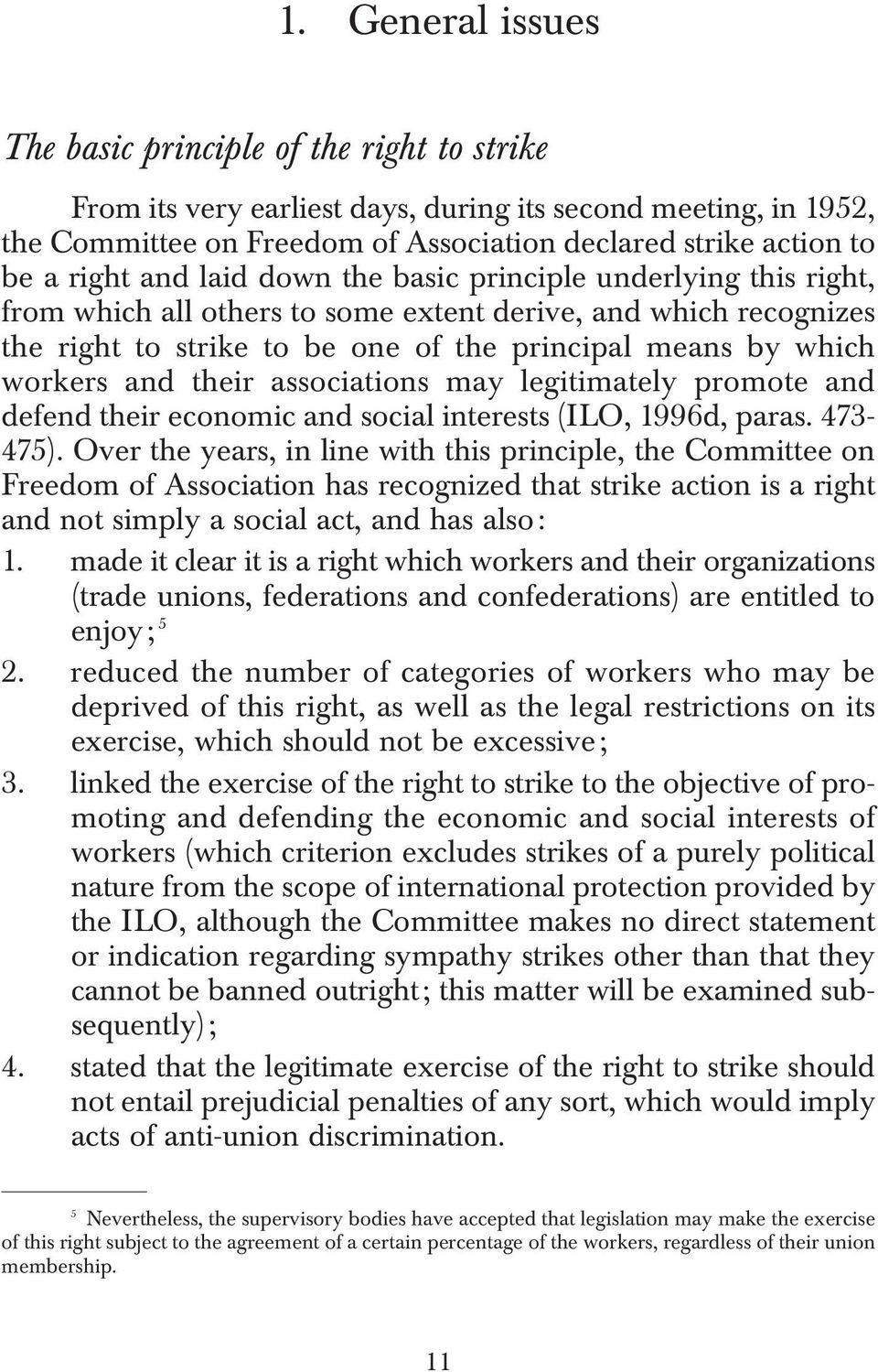 and their associations may legitimately promote and defend their economic and social interests (ILO, 1996d, paras. 473-475).