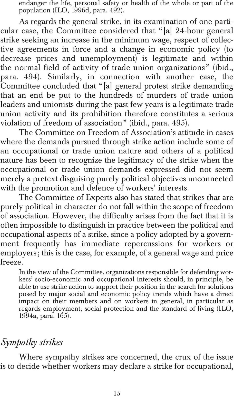 agreements in force and a change in economic policy (to decrease prices and unemployment) is legitimate and within the normal field of activity of trade union organizations (ibid., para. 494).