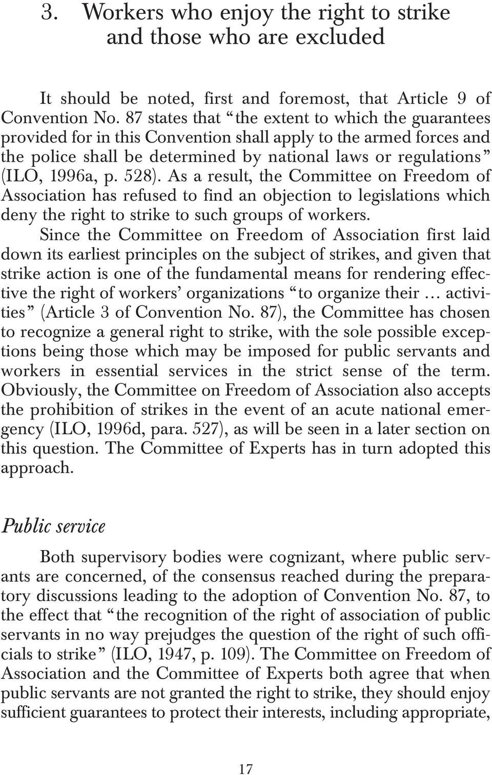 528). As a result, the Committee on Freedom of Association has refused to find an objection to legislations which deny the right to strike to such groups of workers.