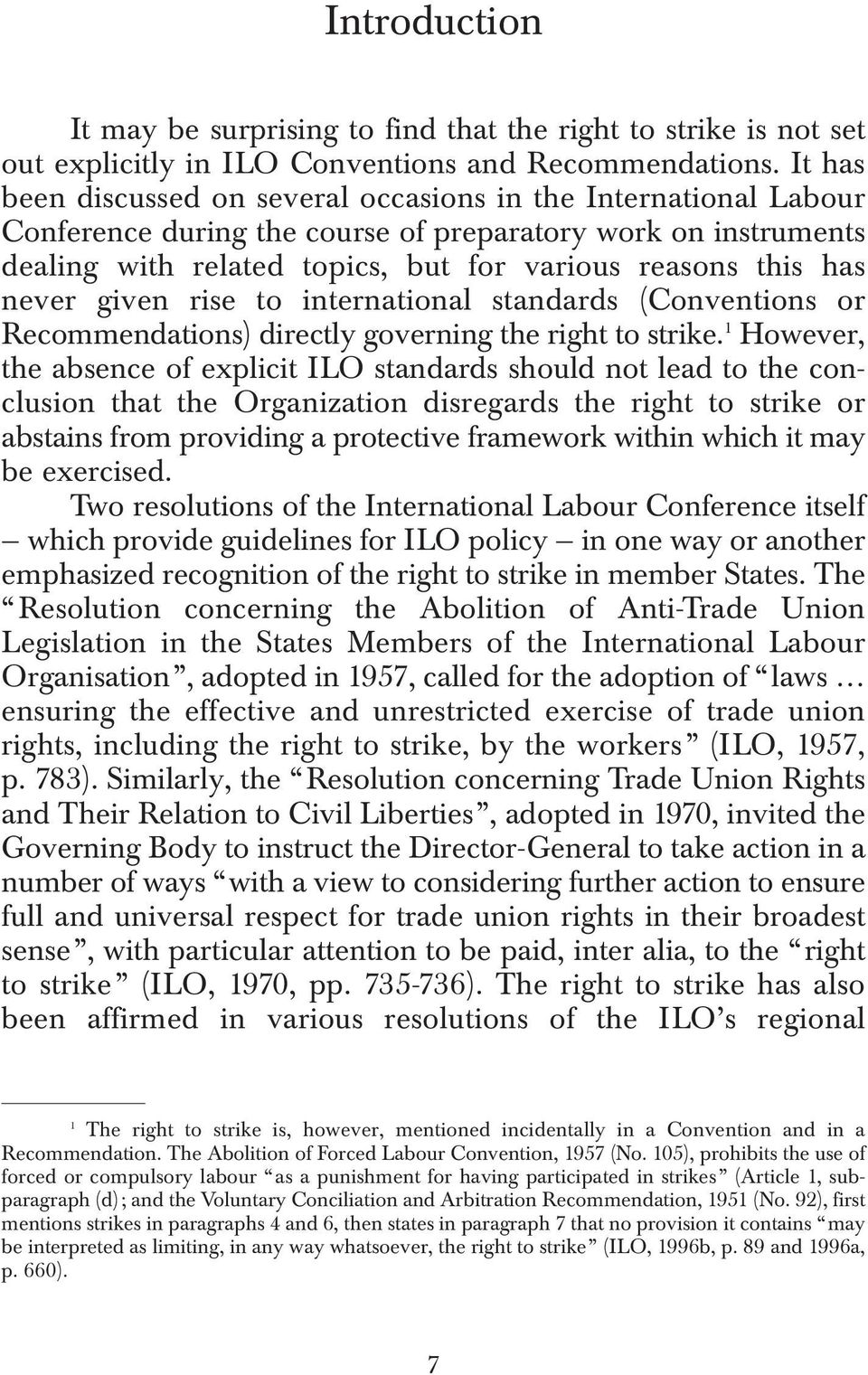 never given rise to international standards (Conventions or Recommendations) directly governing the right to strike.