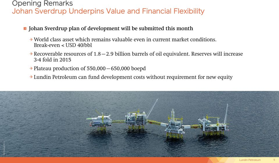 Break-even < USD 40/bbl Recoverable resources of 1.8 2.9 billion barrels of oil equivalent.