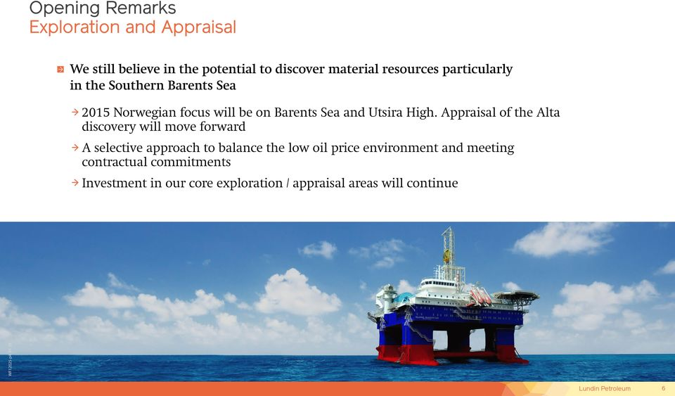Appraisal of the Alta discovery will move forward A selective approach to balance the low oil price