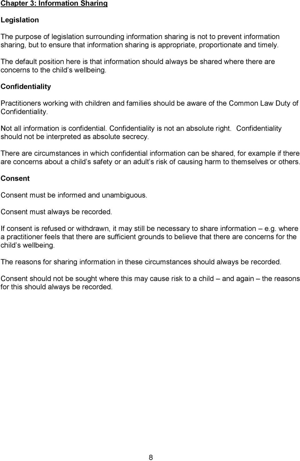 Confidentiality Practitioners working with children and families should be aware of the Common Law Duty of Confidentiality. Not all information is confidential.