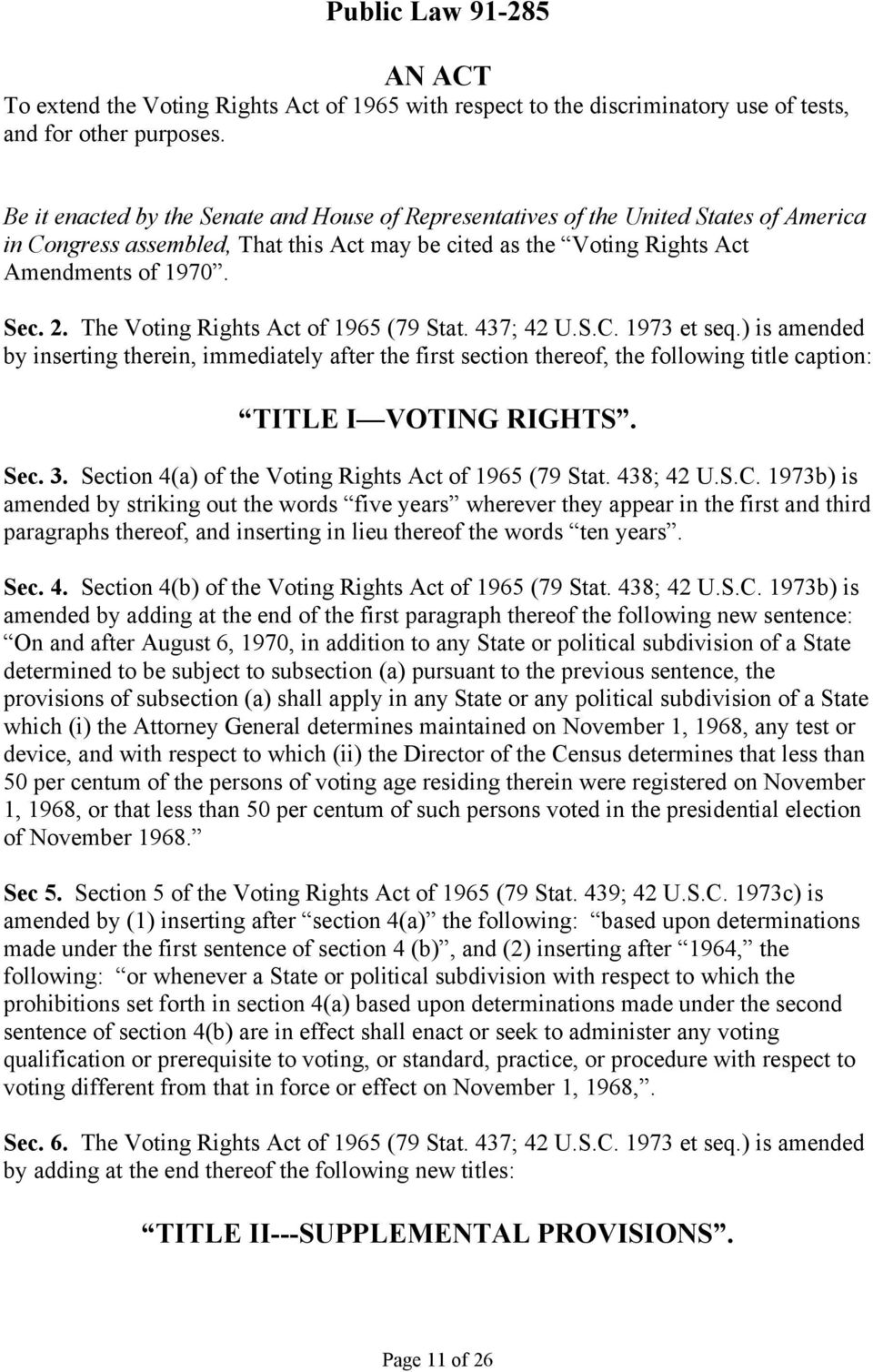 The Voting Rights Act of 1965 (79 Stat. 437; 42 U.S.C. 1973 et seq.) is amended by inserting therein, immediately after the first section thereof, the following title caption: TITLE I VOTING RIGHTS.