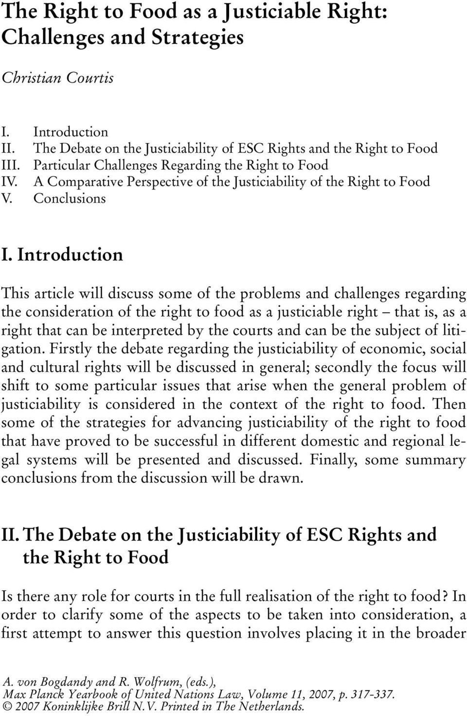 Introduction This article will discuss some of the problems and challenges regarding the consideration of the right to food as a justiciable right that is, as a right that can be interpreted by the