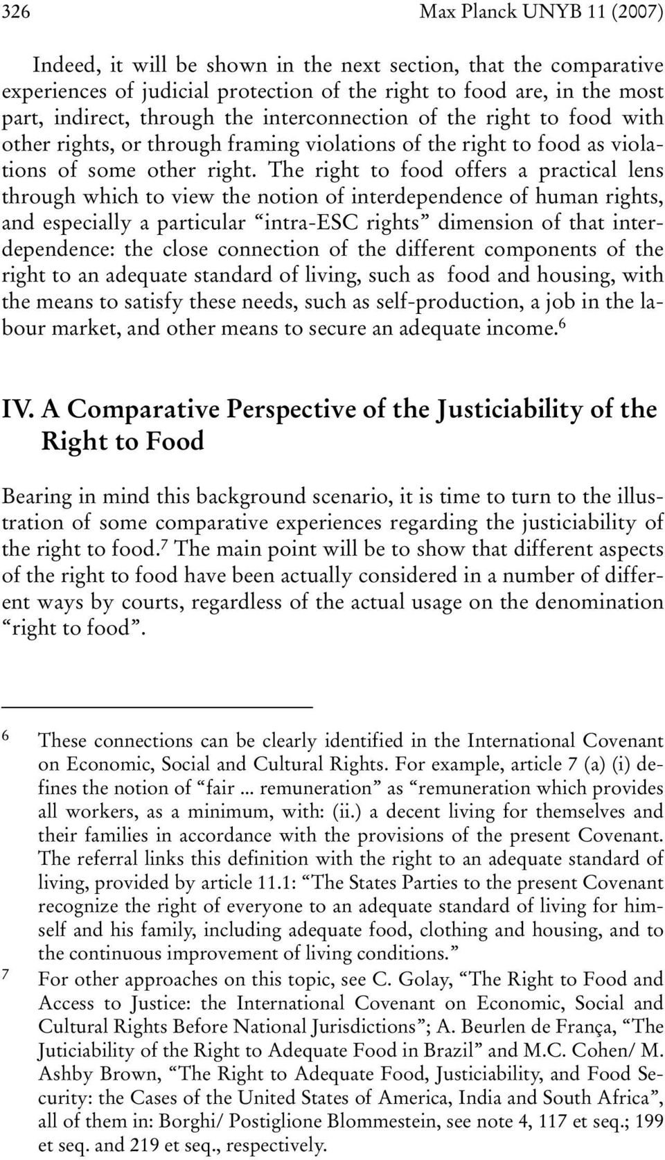 The right to food offers a practical lens through which to view the notion of interdependence of human rights, and especially a particular intra-esc rights dimension of that interdependence: the