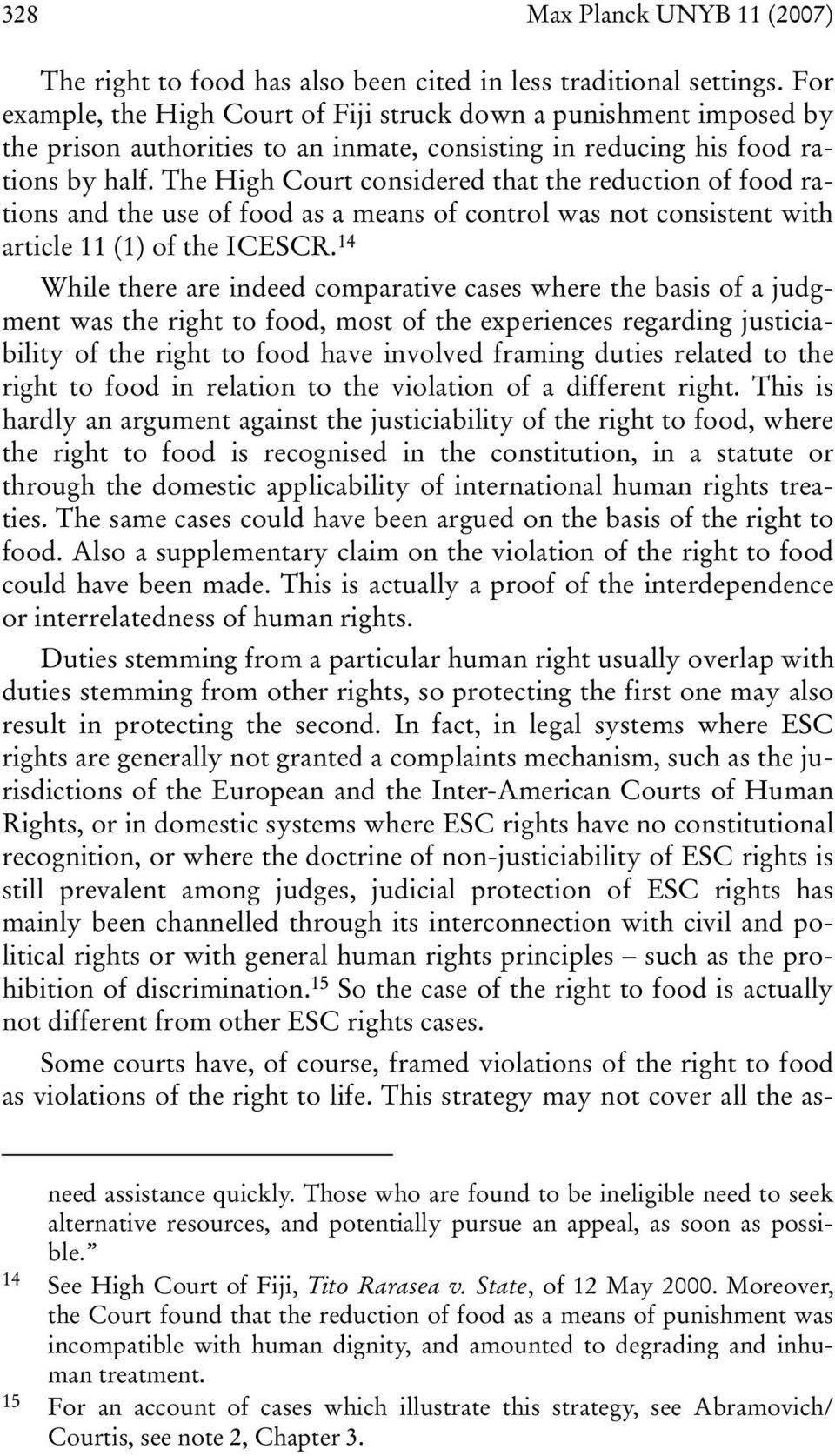 The High Court considered that the reduction of food rations and the use of food as a means of control was not consistent with article 11 (1) of the ICESCR.