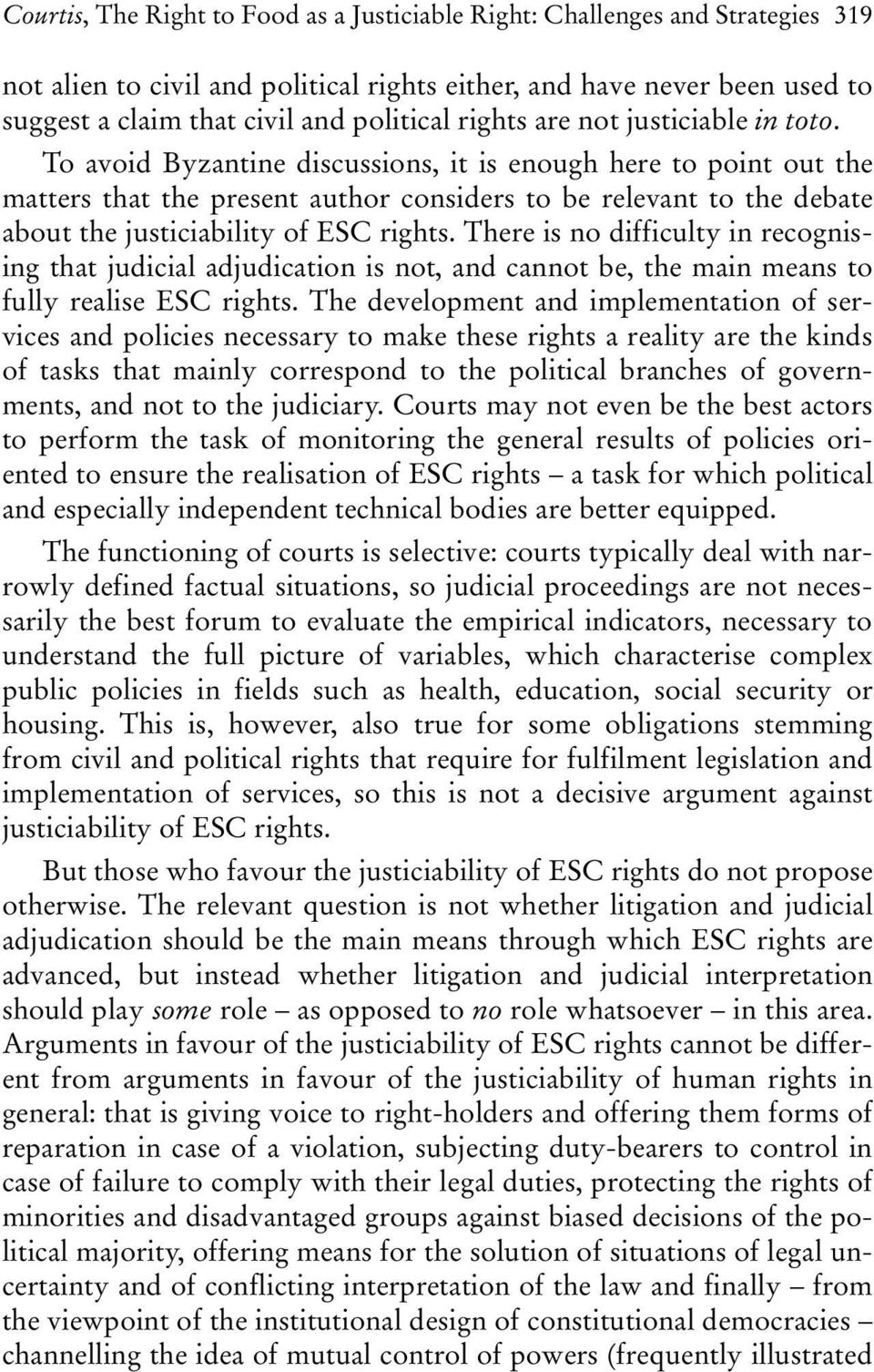 To avoid Byzantine discussions, it is enough here to point out the matters that the present author considers to be relevant to the debate about the justiciability of ESC rights.