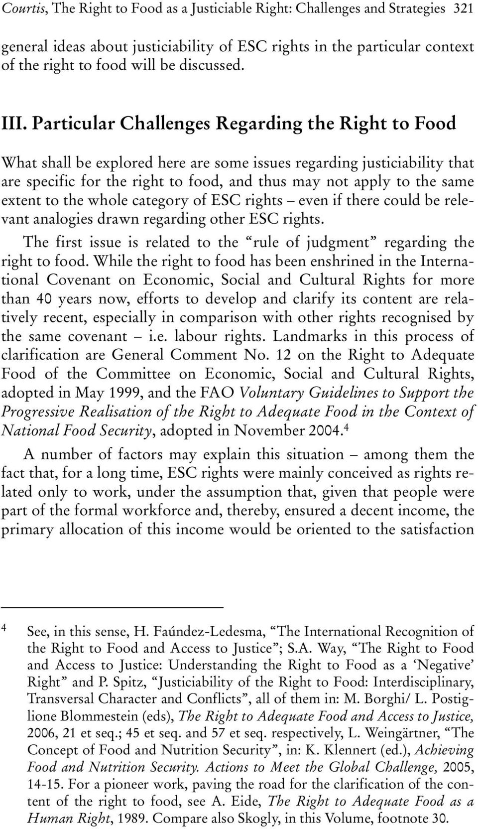 extent to the whole category of ESC rights even if there could be relevant analogies drawn regarding other ESC rights. The first issue is related to the rule of judgment regarding the right to food.