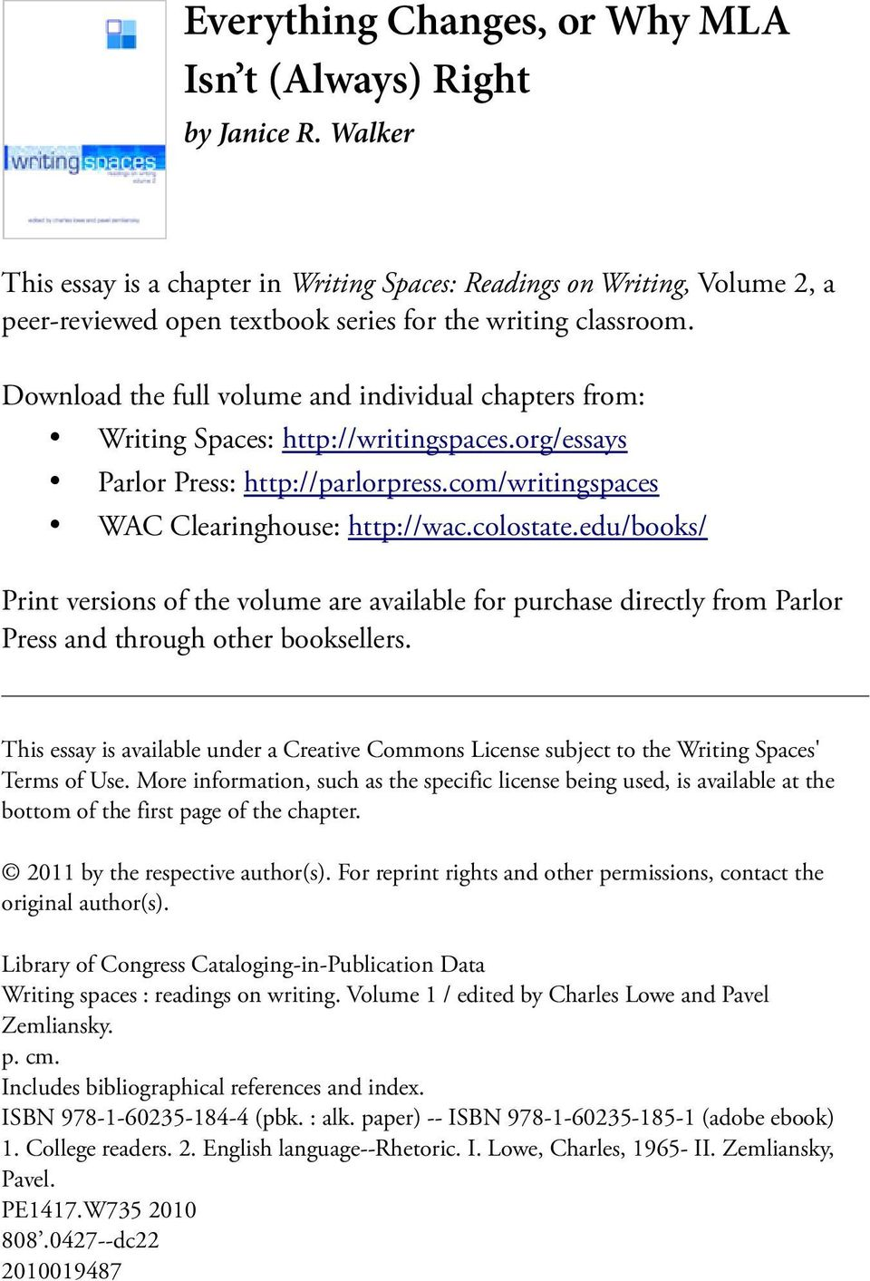 Download the full volume and individual chapters from: Writing Spaces: http://writingspaces.org/essays Parlor Press: http://parlorpress.com/writingspaces WAC Clearinghouse: http://wac.colostate.