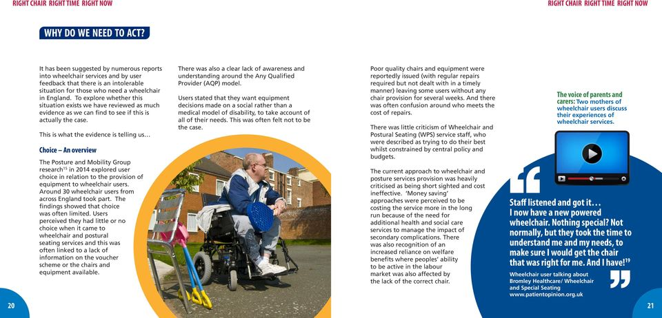 This is what the evidence is telling us Choice An overview The Posture and Mobility Group research 15 in 2014 explored user choice in relation to the provision of equipment to wheelchair users.