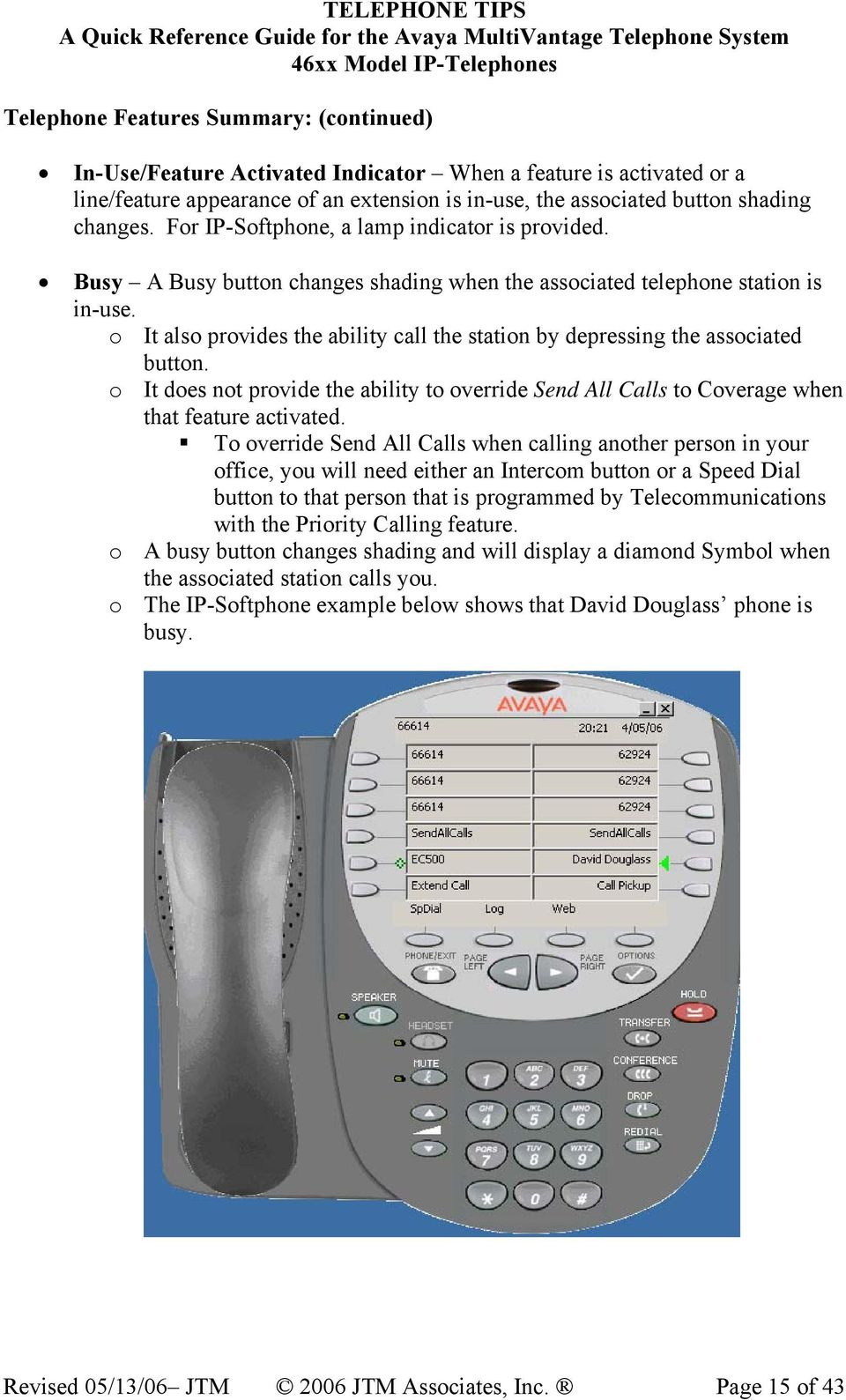 o It also provides the ability call the station by depressing the associated button. o It does not provide the ability to override Send All Calls to Coverage when that feature activated.