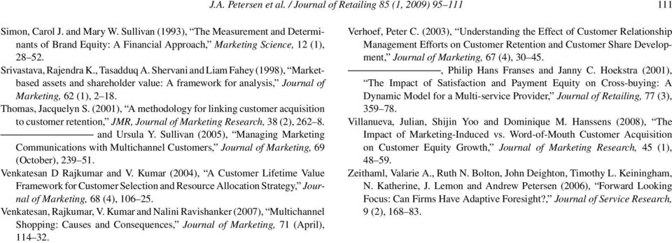Shervani and Liam Fahey (1998), Marketbased assets and shareholder value: A framework for analysis, Journal of Marketing, 62 (1), 2 18. Thomas, Jacquelyn S.