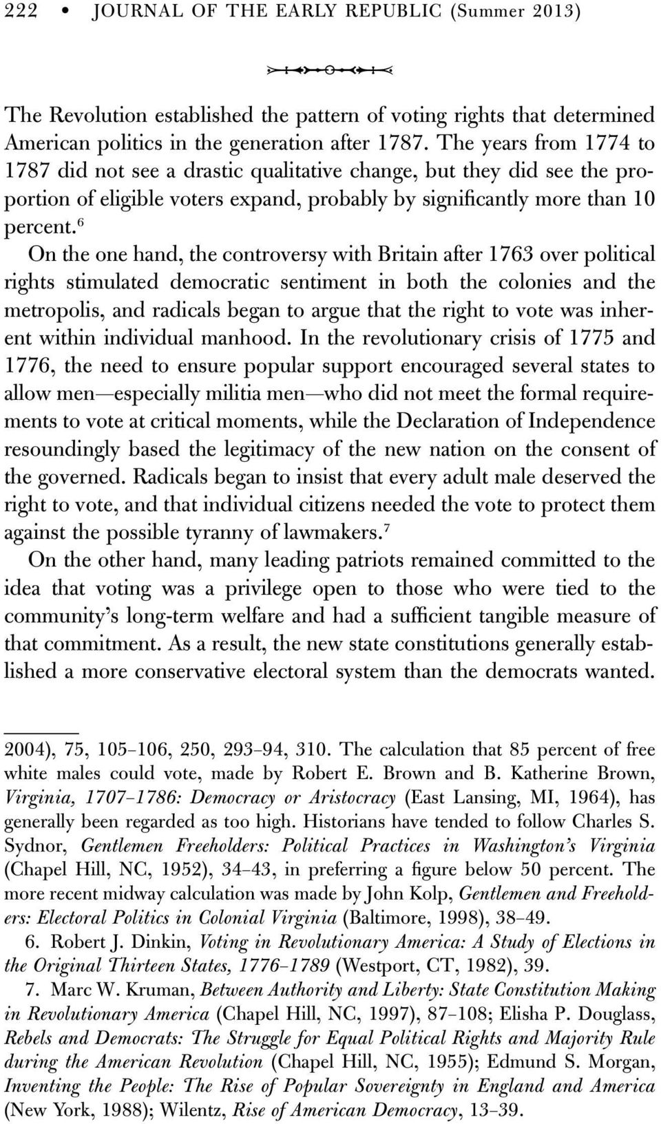 6 On the one hand, the controversy with Britain after 1763 over political rights stimulated democratic sentiment in both the colonies and the metropolis, and radicals began to argue that the right to