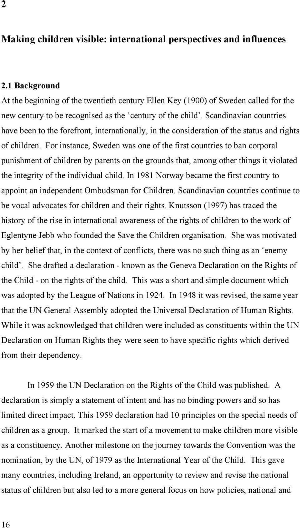 Scandinavian countries have been to the forefront, internationally, in the consideration of the status and rights of children.