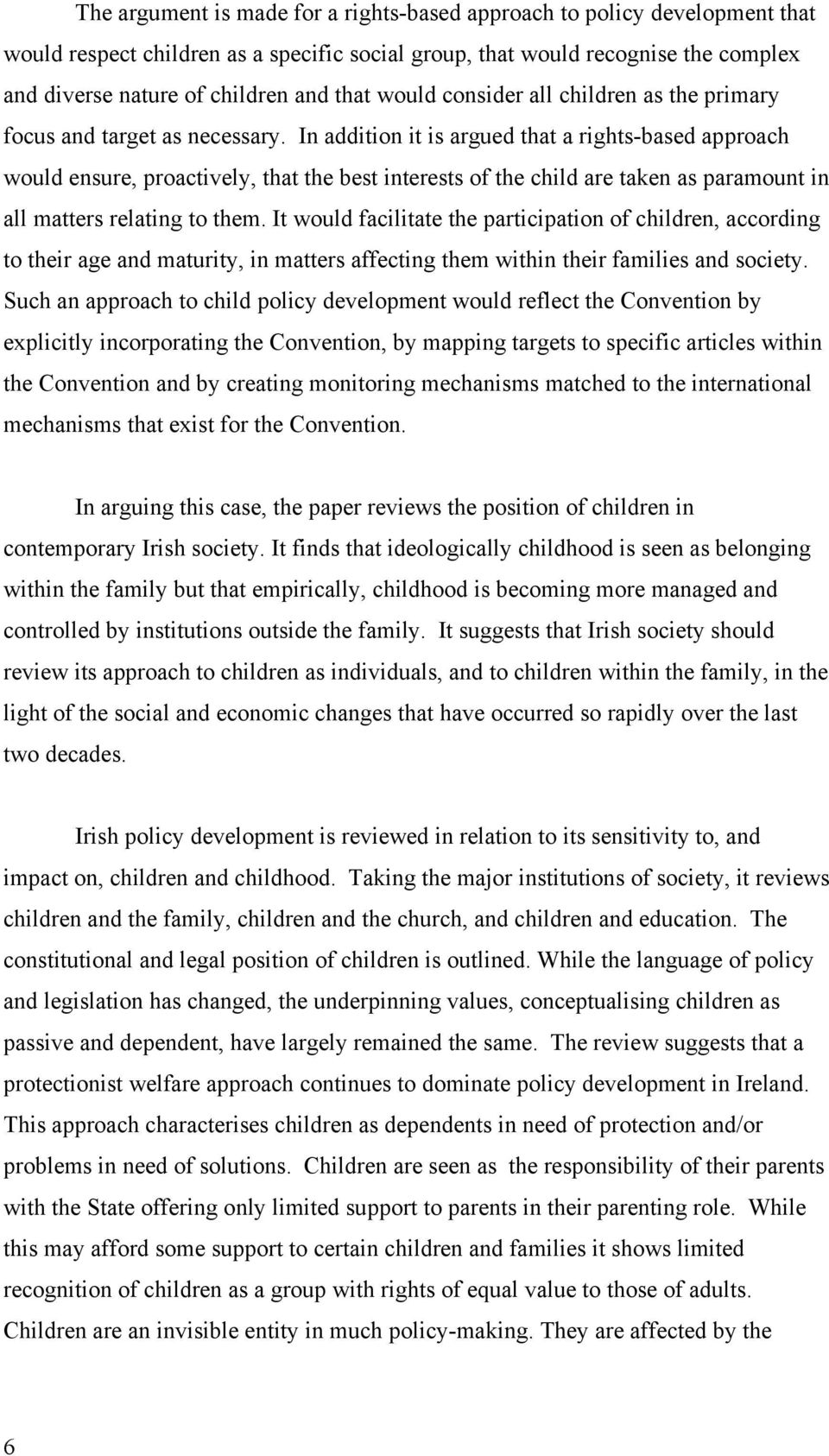 In addition it is argued that a rights-based approach would ensure, proactively, that the best interests of the child are taken as paramount in all matters relating to them.