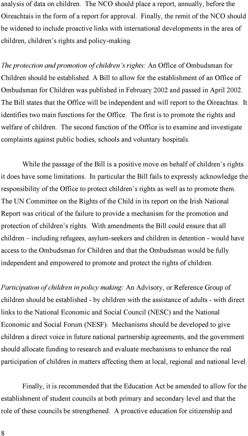 The protection and promotion of children s rights: An Office of Ombudsman for Children should be established.
