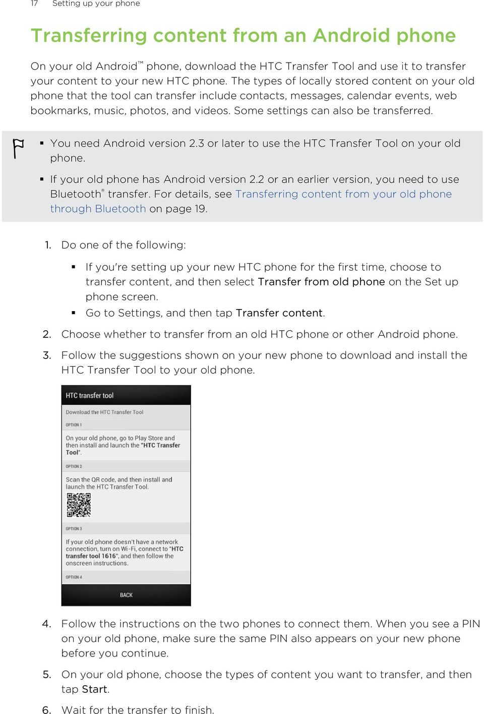 Some settings can also be transferred. You need Android version 2.3 or later to use the HTC Transfer Tool on your old phone. If your old phone has Android version 2.