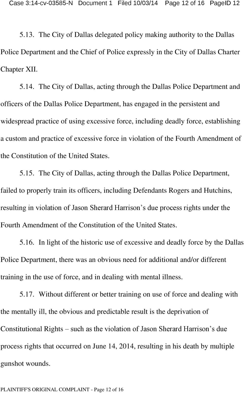 The City of Dallas, acting through the Dallas Police Department and officers of the Dallas Police Department, has engaged in the persistent and widespread practice of using excessive force, including