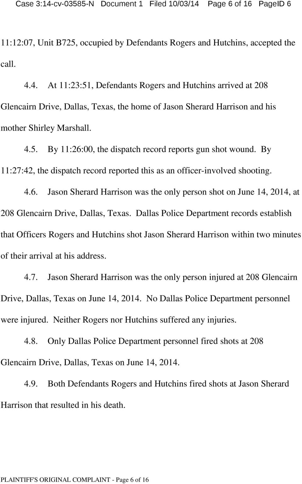 Dallas Police Department records establish that Officers Rogers and Hutchins shot Jason Sherard Harrison within two minutes of their arrival at his address. 4.7.