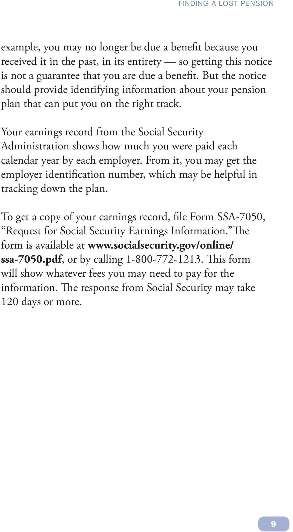 Your earnings record from the Social Security Administration shows how much you were paid each calendar year by each employer.