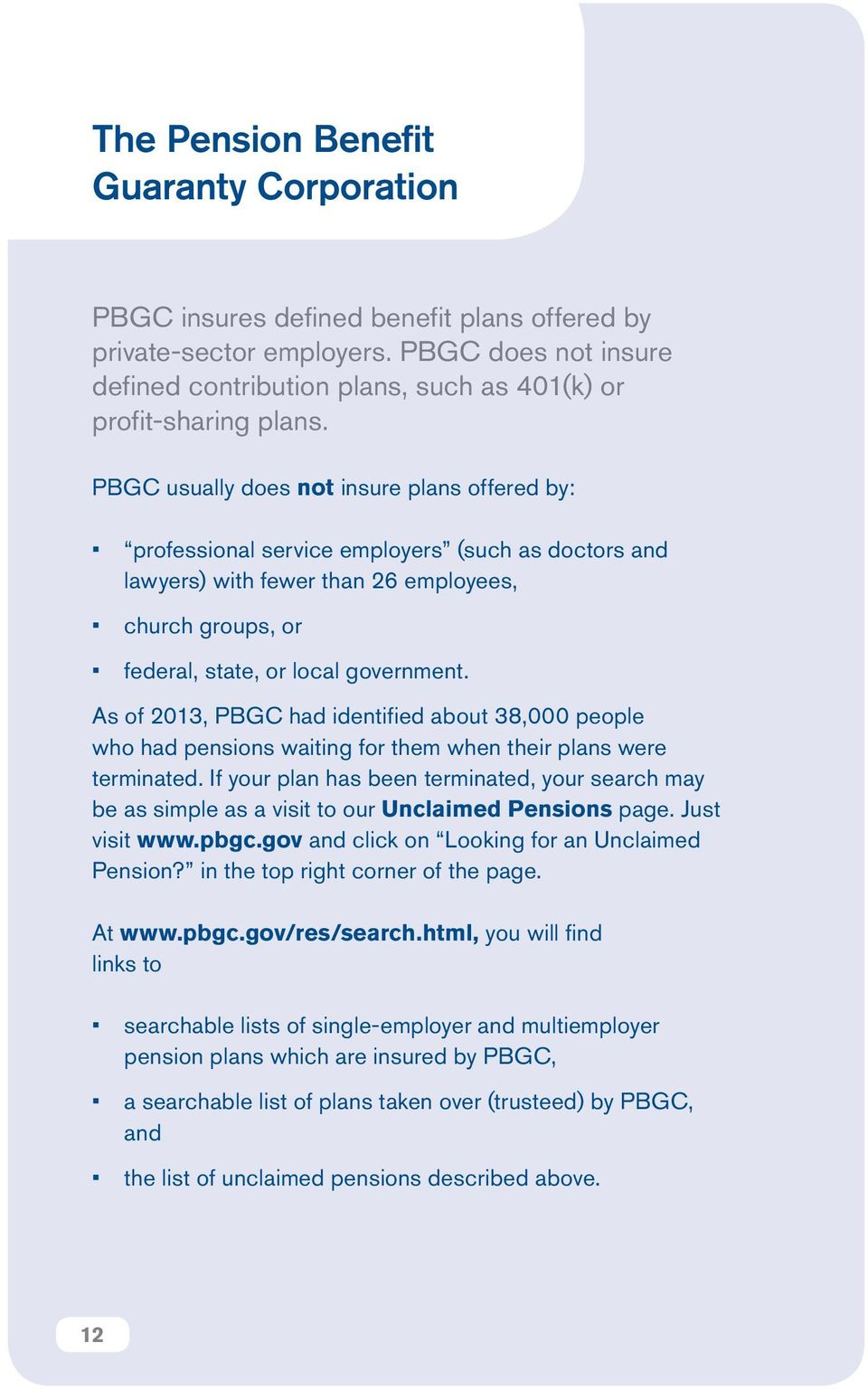 PBGC usually does not insure plans offered by: professional service employers (such as doctors and lawyers) with fewer than 26 employees, church groups, or federal, state, or local government.