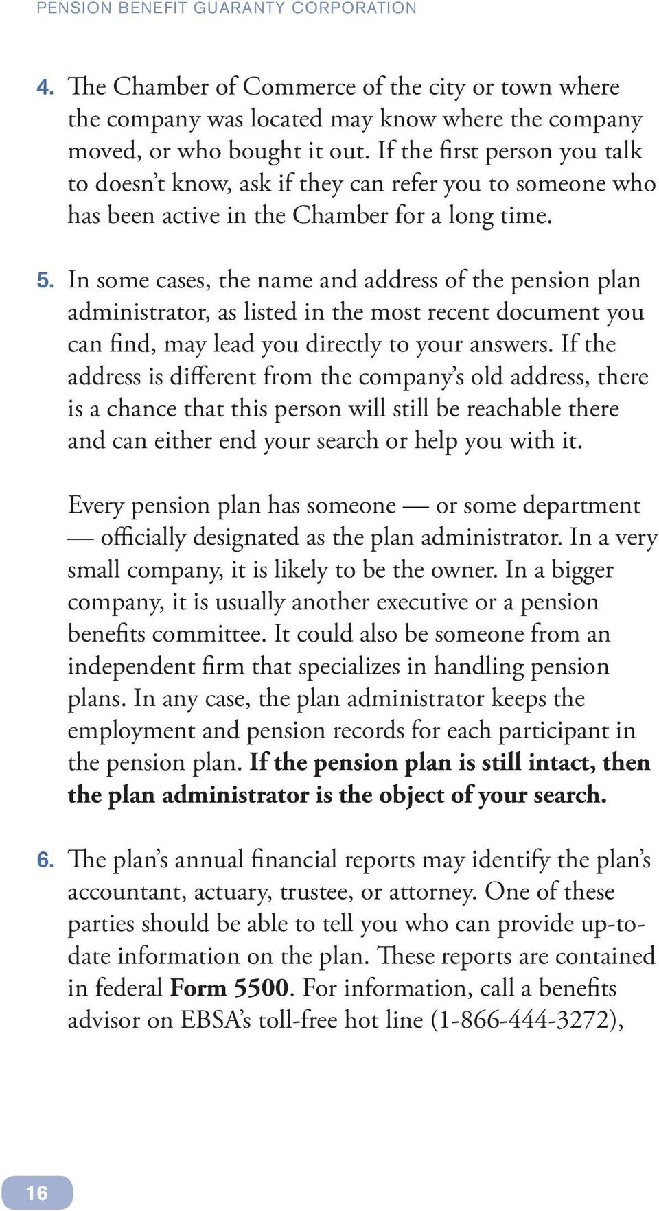 In some cases, the name and address of the pension plan administrator, as listed in the most recent document you can find, may lead you directly to your answers.