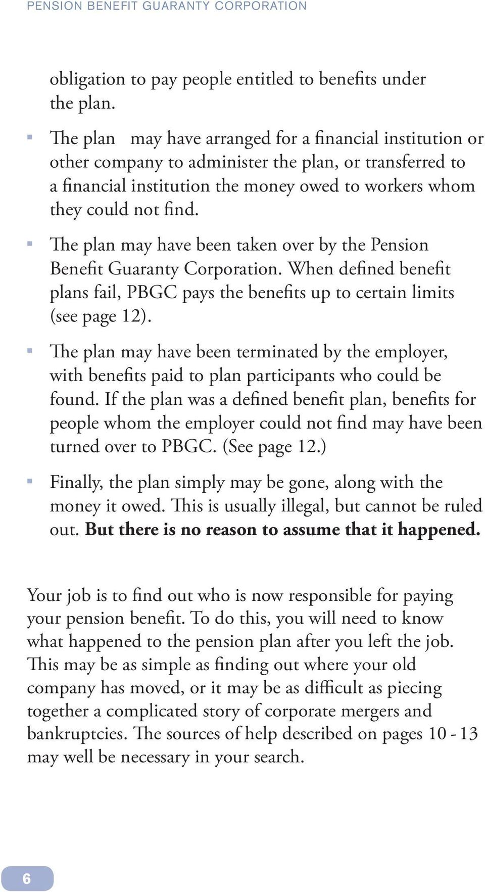 The plan may have been taken over by the Pension Benefit Guaranty Corporation. When defined benefit plans fail, PBGC pays the benefits up to certain limits (see page 12).