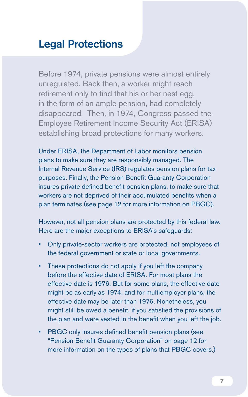 Then, in 1974, Congress passed the Employee Retirement Income Security Act (ERISA) establishing broad protections for many workers.