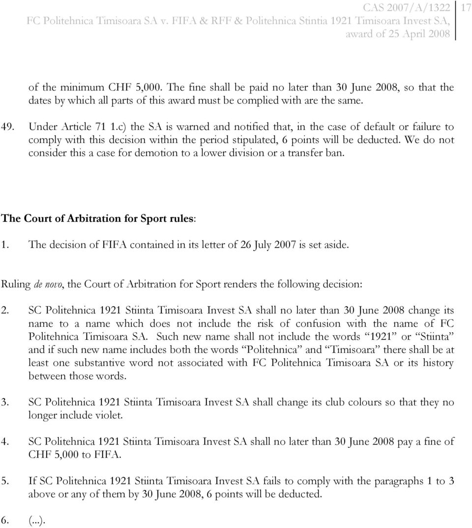 We do not consider this a case for demotion to a lower division or a transfer ban. The Court of Arbitration for Sport rules: 1.