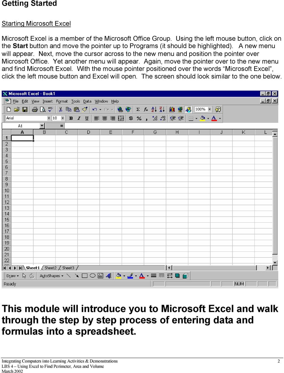Next, move the cursor across to the new menu and position the pointer over Microsoft Office. Yet another menu will appear. Again, move the pointer over to the new menu and find Microsoft Excel.