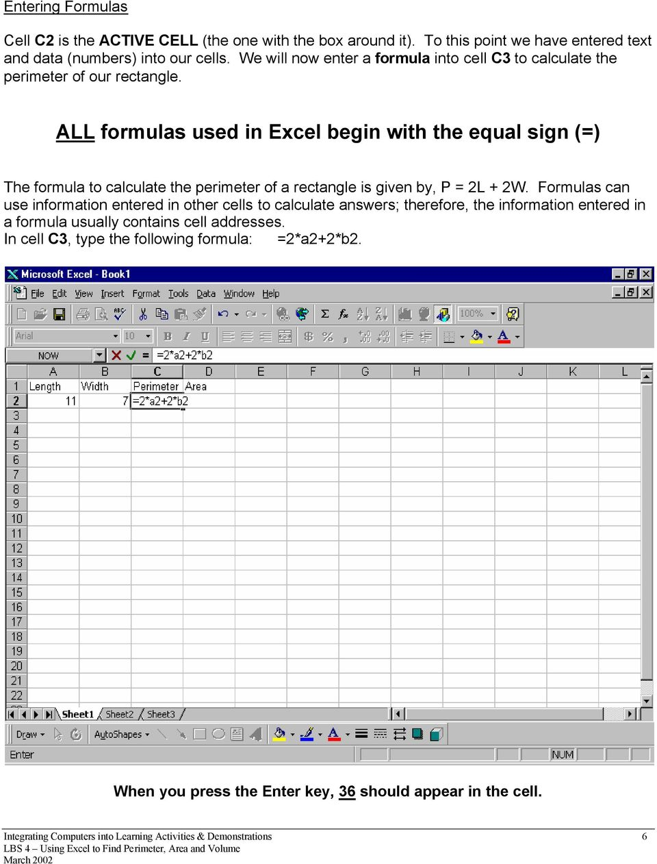 ALL formulas used in Excel begin with the equal sign (=) The formula to calculate the perimeter of a rectangle is given by, P = 2L + 2W.
