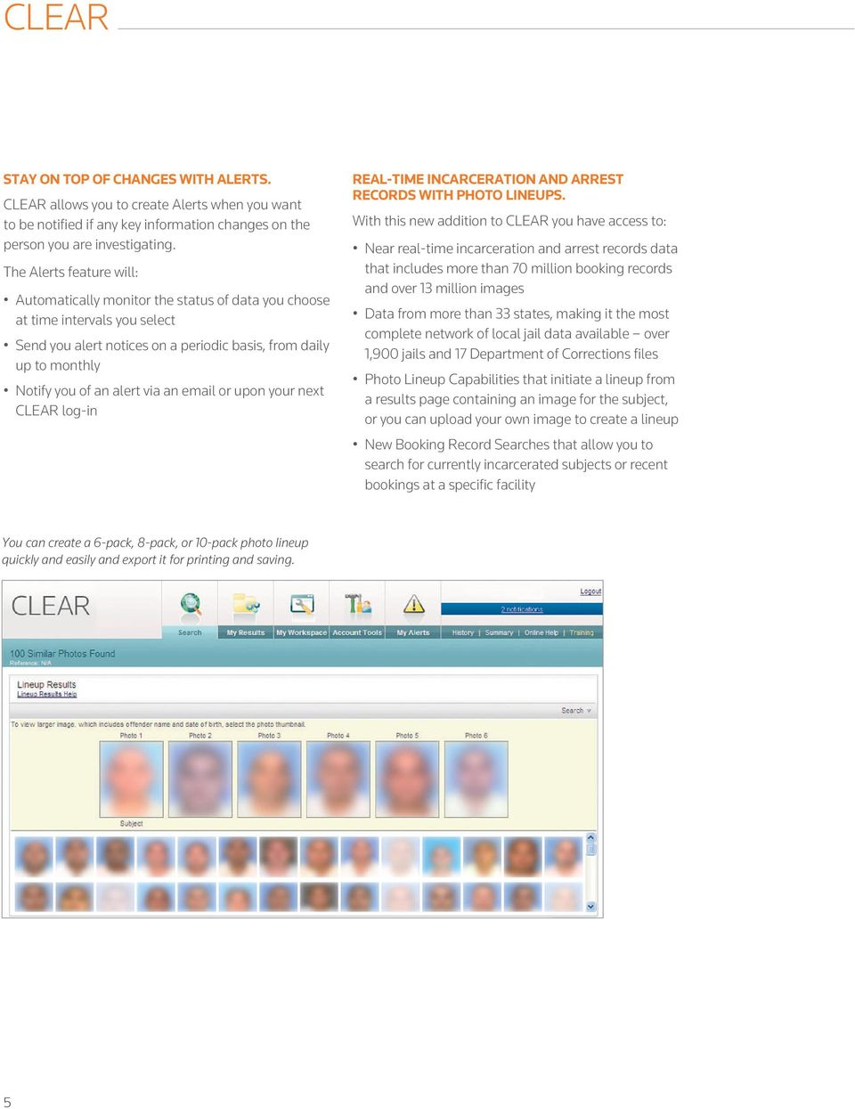 via an email or upon your next CLEAR log-in REAL-TIME INCARCERATION AND ARREST RECORDS WITH PHOTO LINEUPS.