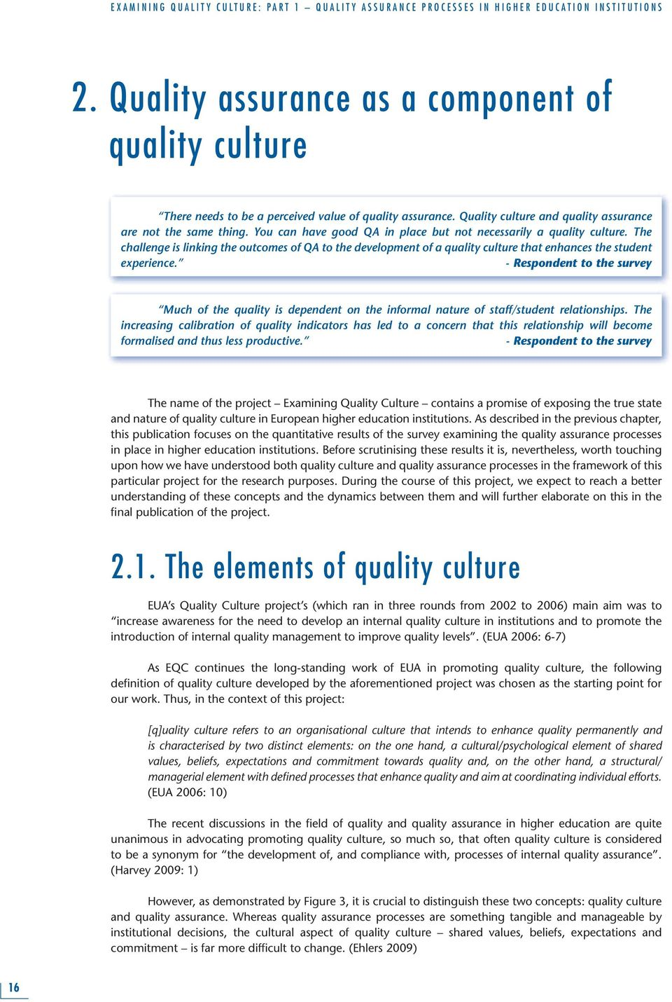 - Respondent to the survey Much of the quality is dependent on the informal nature of staff/student relationships.
