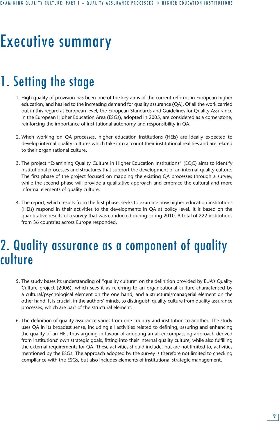 Of all the work carried out in this regard at European level, the European Standards and Guidelines for Quality Assurance in the European Higher Education Area (ESGs), adopted in 2005, are considered