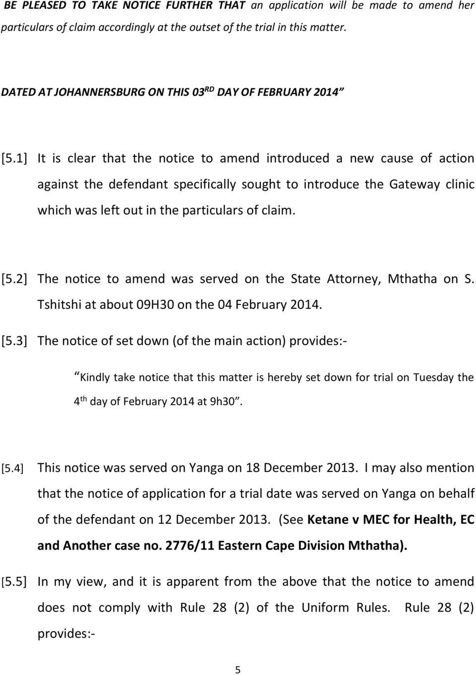 1] It is clear that the notice to amend introduced a new cause of action against the defendant specifically sought to introduce the Gateway clinic which was left out in the particulars of claim. [5.