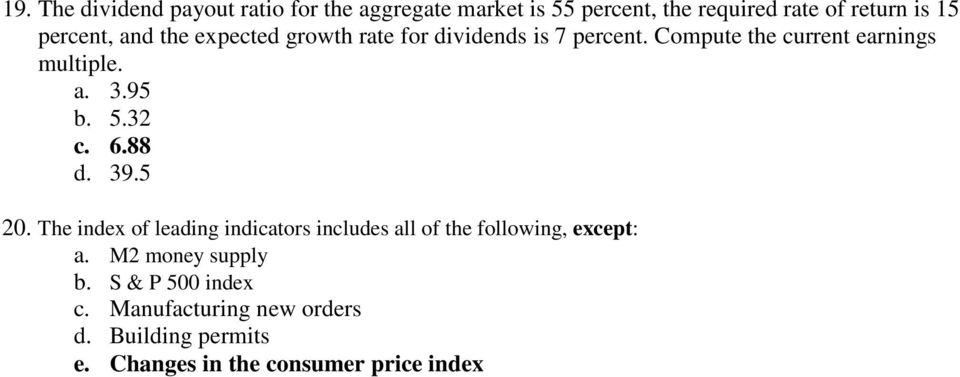 95 b. 5.32 c. 6.88 d. 39.5 20. The index of leading indicators includes all of the following, except: a.
