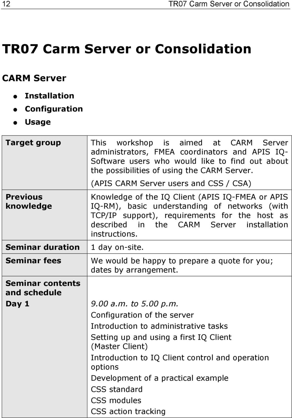 (APIS CARM Server users and CSS / CSA) Previous knowedge Seminar duration Seminar fees Seminar contents and schedue Day 1 Knowedge of the IQ Cient (APIS IQ-FMEA or APIS IQ-RM), basic understanding of