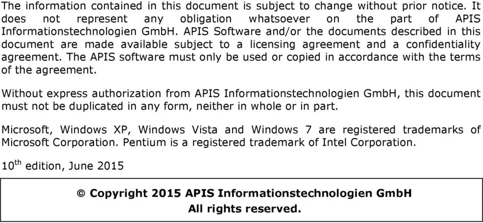 The APIS software must ony be used or copied in accordance with the terms of the agreement.