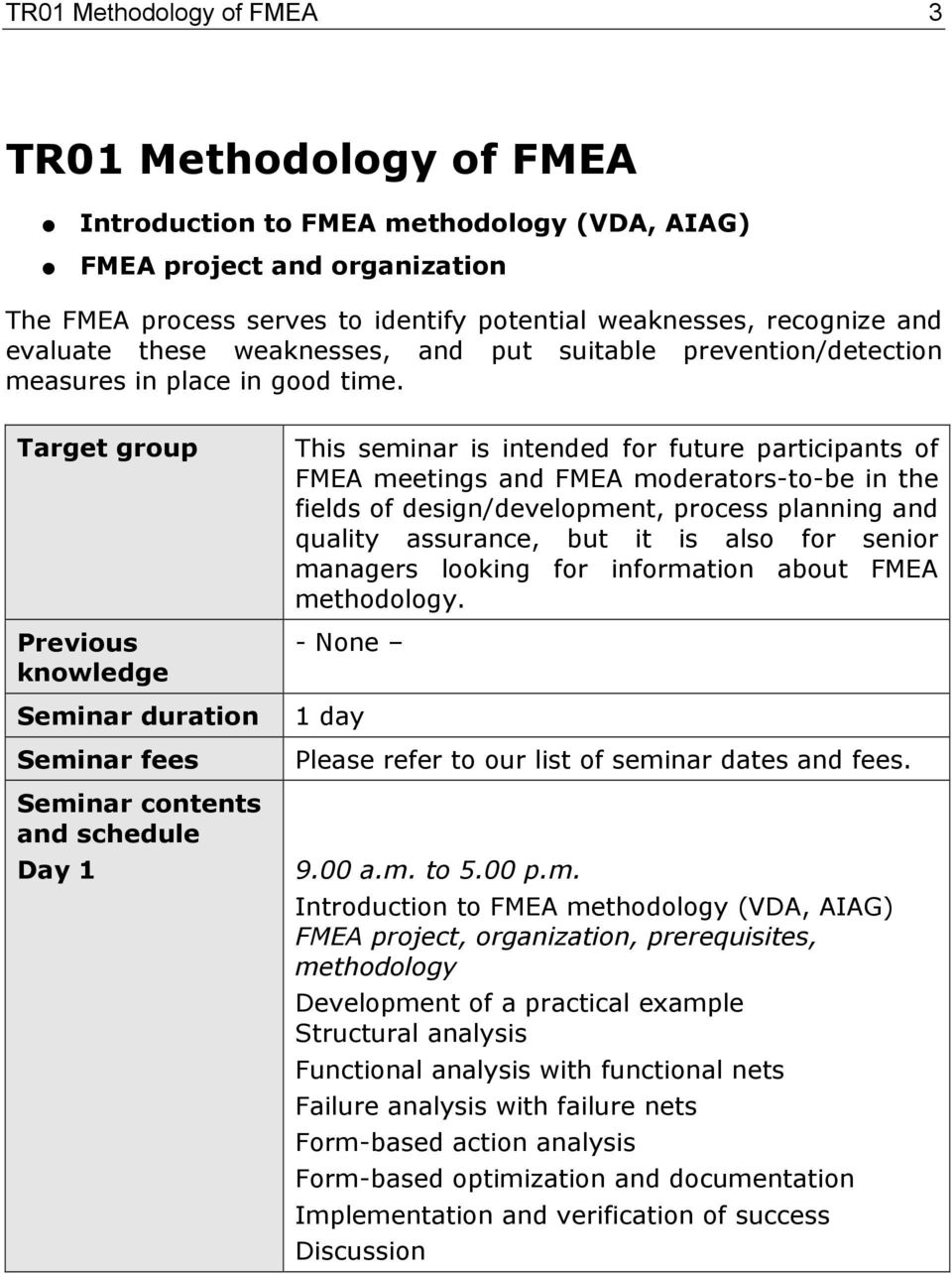 Target group Previous knowedge Seminar duration Seminar fees Seminar contents and schedue Day 1 This seminar is intended for future participants of FMEA meetings and FMEA moderators-to-be in the