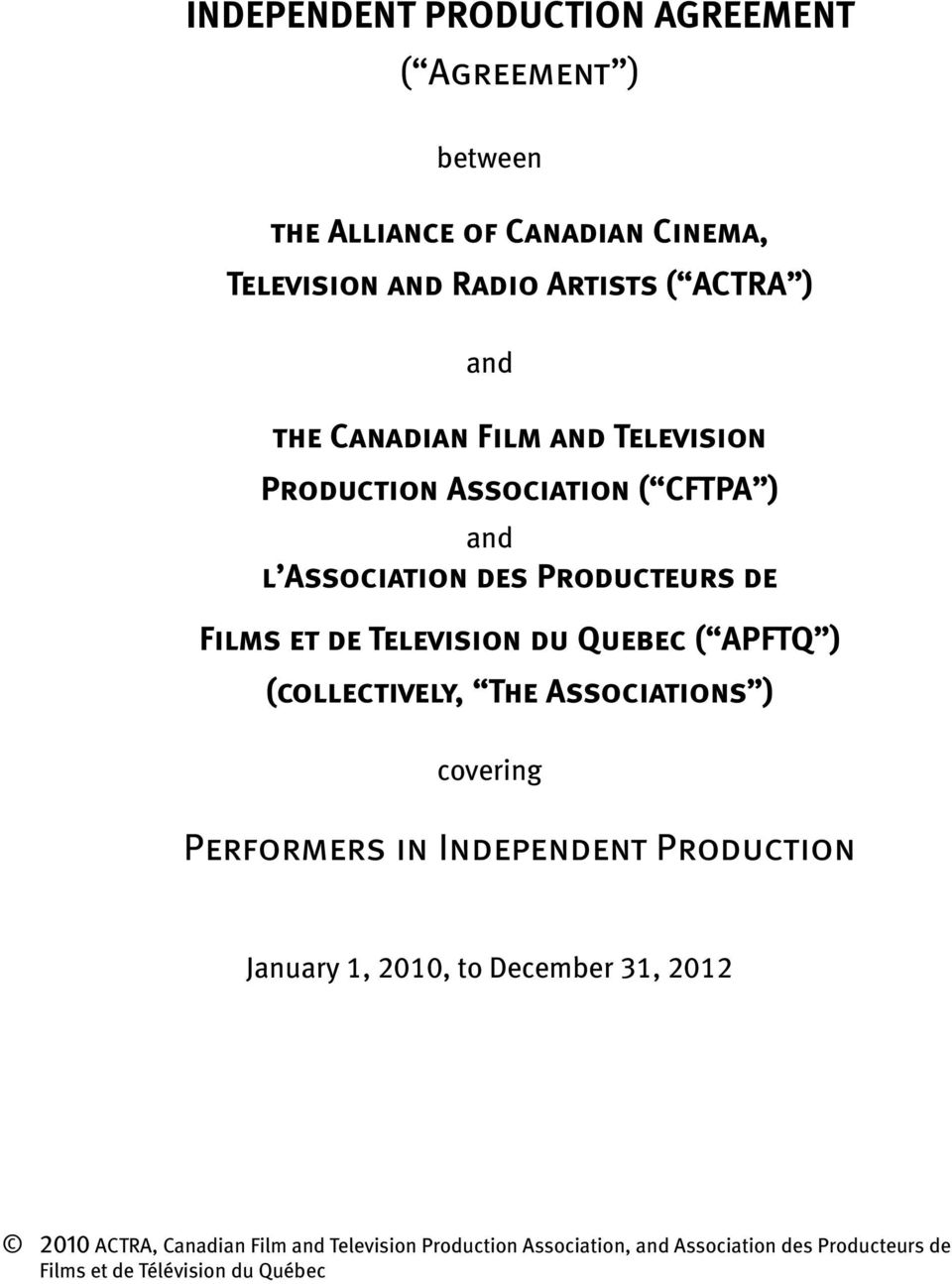 Quebec ( APFTQ ) (collectively, The Associations ) covering Performers in Independent Production January 1, 2010, to December 31,