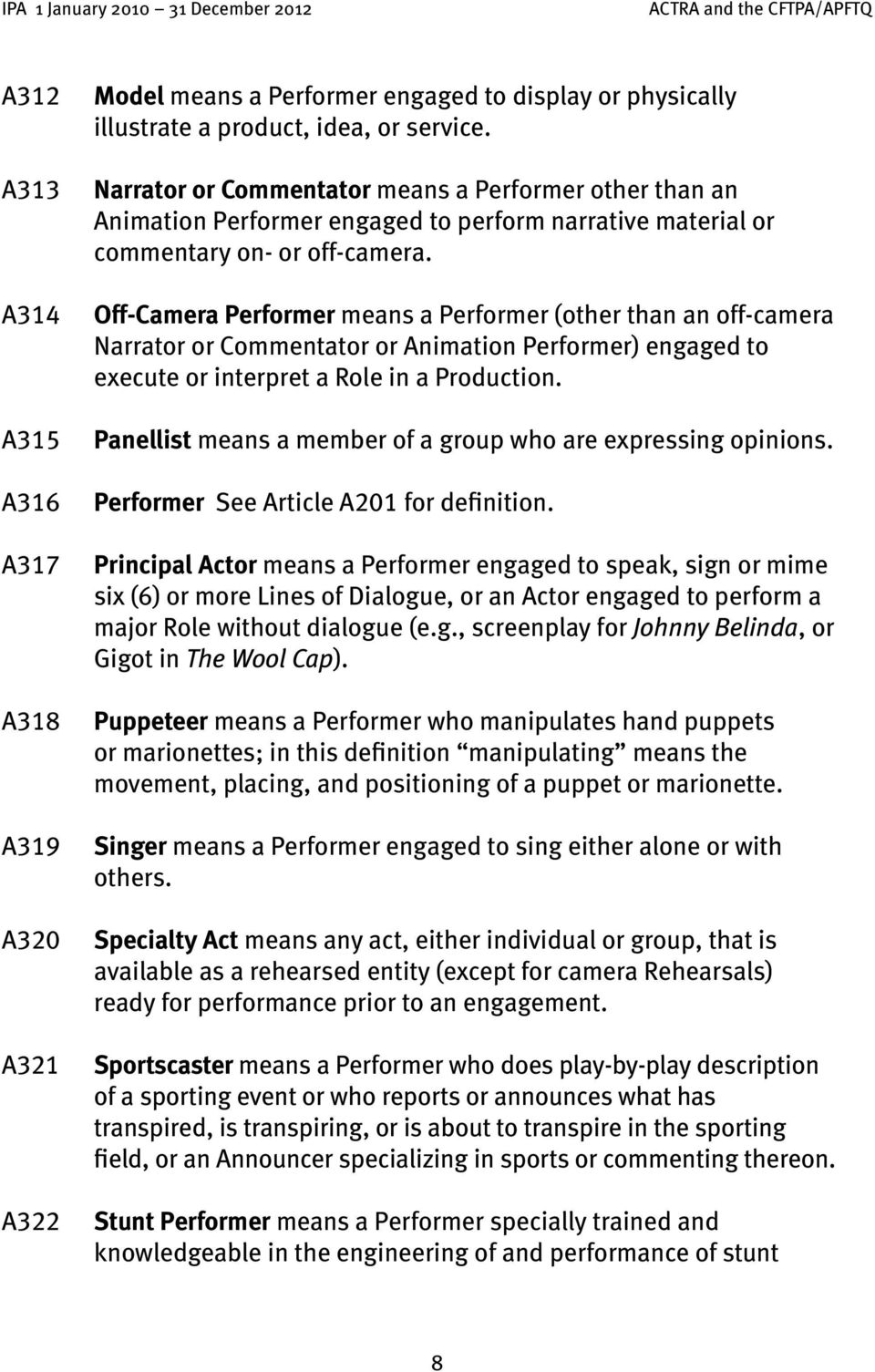 Off-Camera Performer means a Performer (other than an off-camera Narrator or Commentator or Animation Performer) engaged to execute or interpret a Role in a Production.