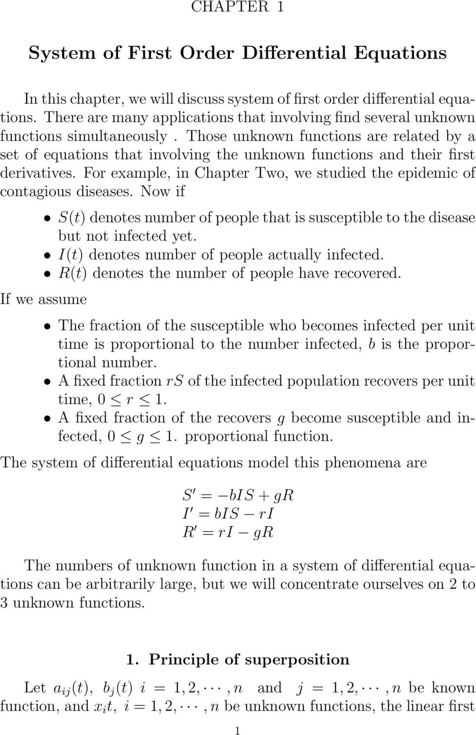 Those unknown functions are related by a set of equations that involving the unknown functions and their first derivatives. For example, in Chapter Two, we studied the epidemic of contagious diseases.