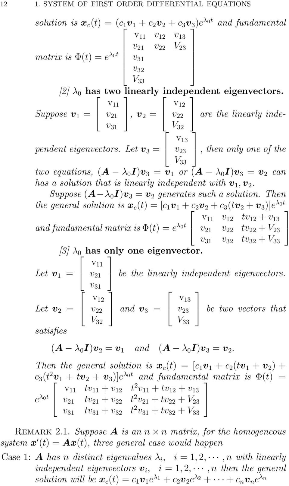 Let v 3 = v v 3 V 3 3 v 3, then only one of the two equations, (A λ I)v 3 = v or (A λ I)v 3 = v can has a solution that is linearly independent with v, v.