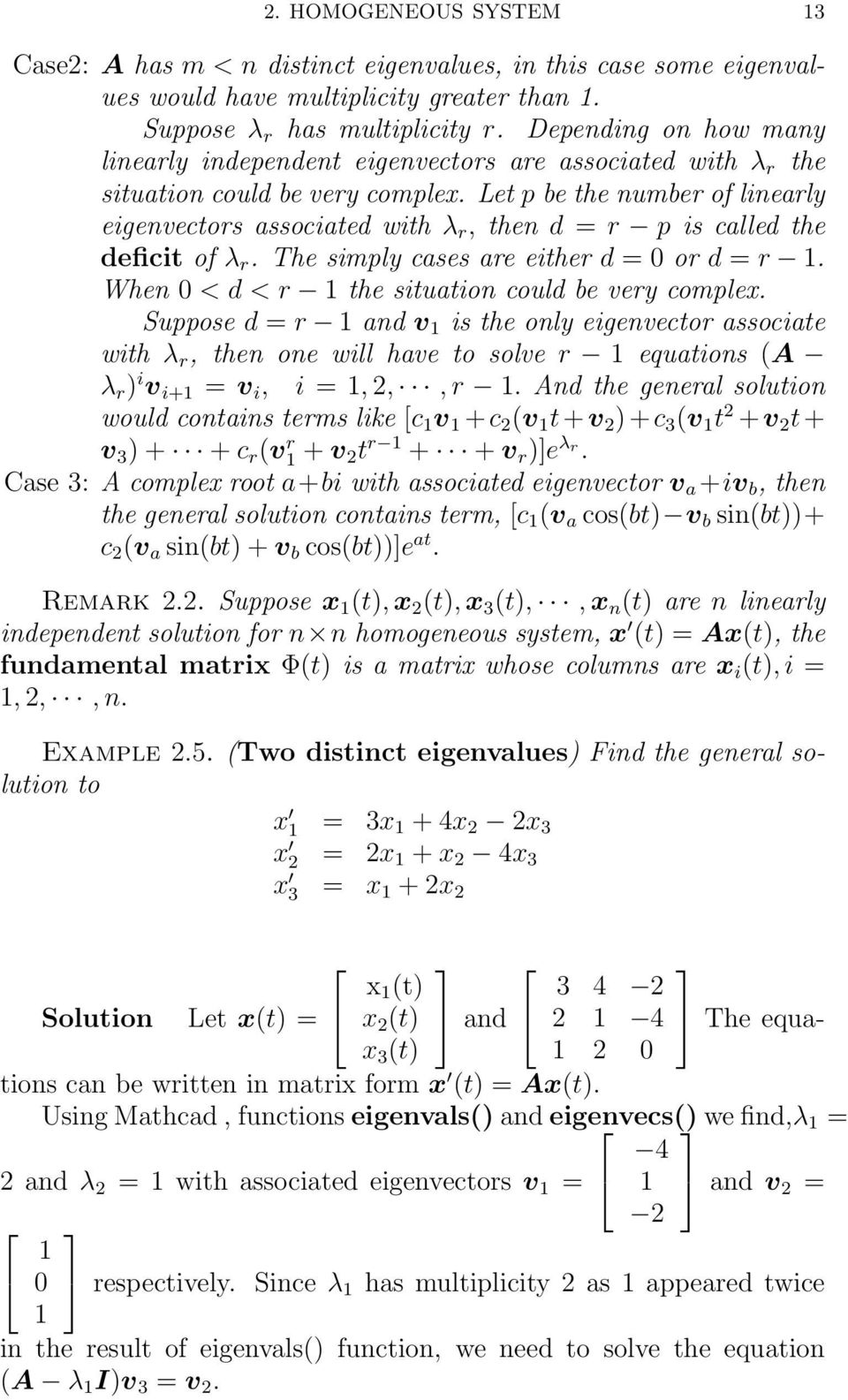 Let p be the number of linearly eigenvectors associated with λ r, then d = r p is called the deficit of λ r. The simply cases are either d = or d = r. When < d < r the situation could be very complex.